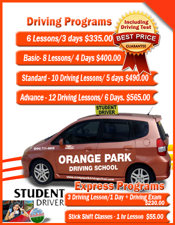 Driving Packages- 6 Driving Lessons/ 3 days $335-Basic- 8 Driving Lessons/ 4 Days $400-Standard - 10 Driving Lessons/ 5 days $490-Advance Program- 12 Driving Lessons/6 Days $565- 3 Driving Lesson/1 Day + Driving Exam $230-Stick Shift Classes - 1 hr Lesson $65
