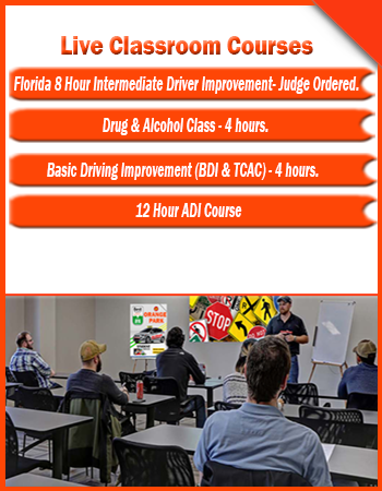 Live Classroom Courses- Florida 8 Hour Intermediate Driver Improvement- Judge Ordered- Drug & Alcohol Class 4 hours- Basic Driving Improvement (BDI & TCAC) 4 HOURS - 12 Hour ADI Course